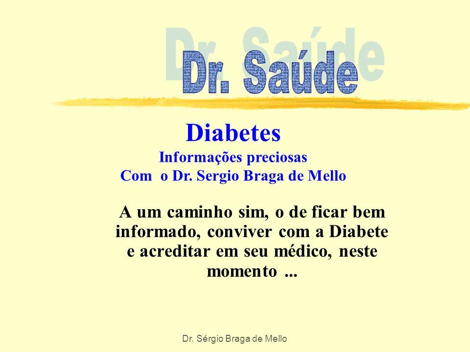 Diabetes Informações preciosas Com o Dr. Sergio Braga de Mello