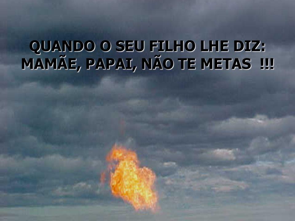 QUANDO O SEU FILHO LHE DIZ: MAMÃE, PAPAI, NÃO TE METAS !!!