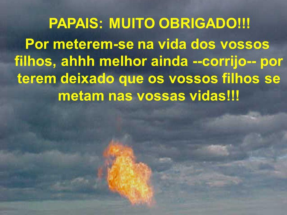 PAPAIS: MUITO OBRIGADO!!!