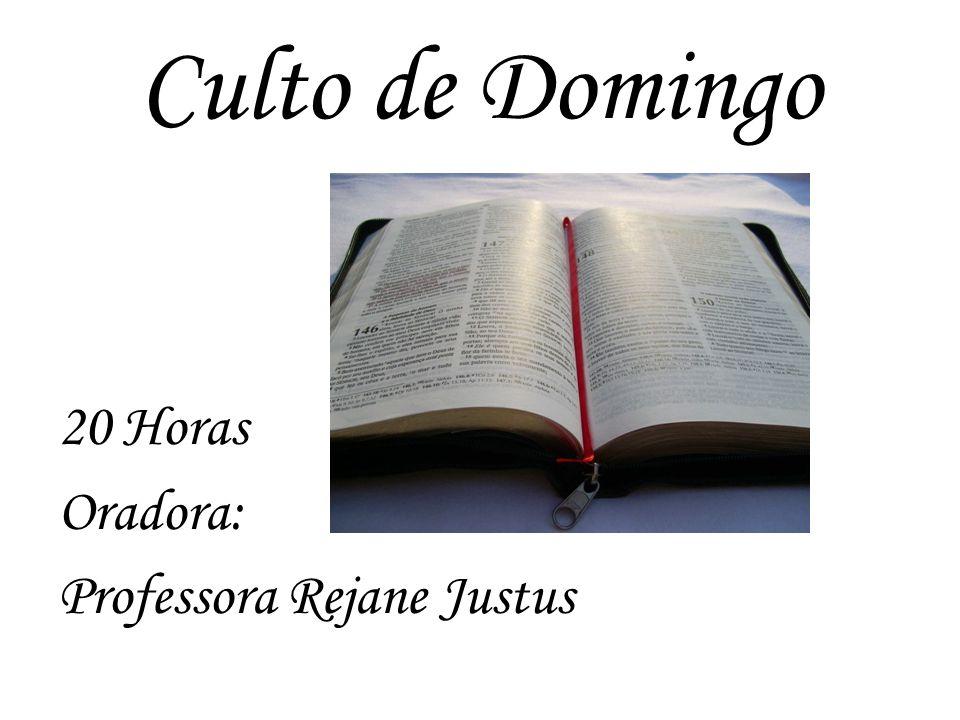 Culto de Domingo 20 Horas Oradora: Professora Rejane Justus