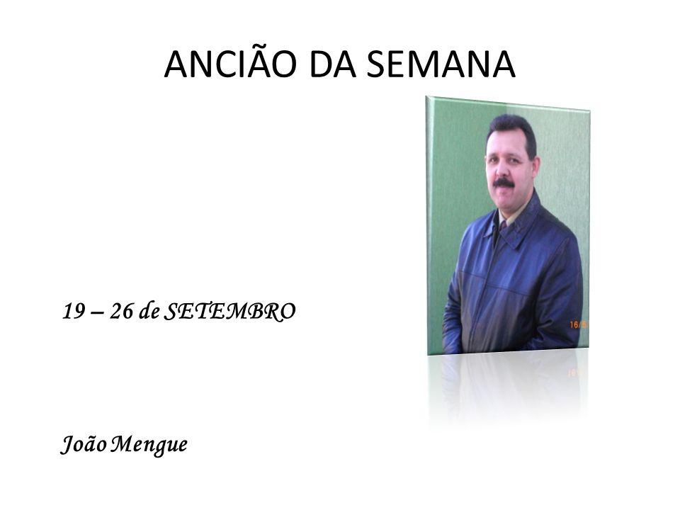 ANCIÃO DA SEMANA 19 – 26 de SETEMBRO João Mengue
