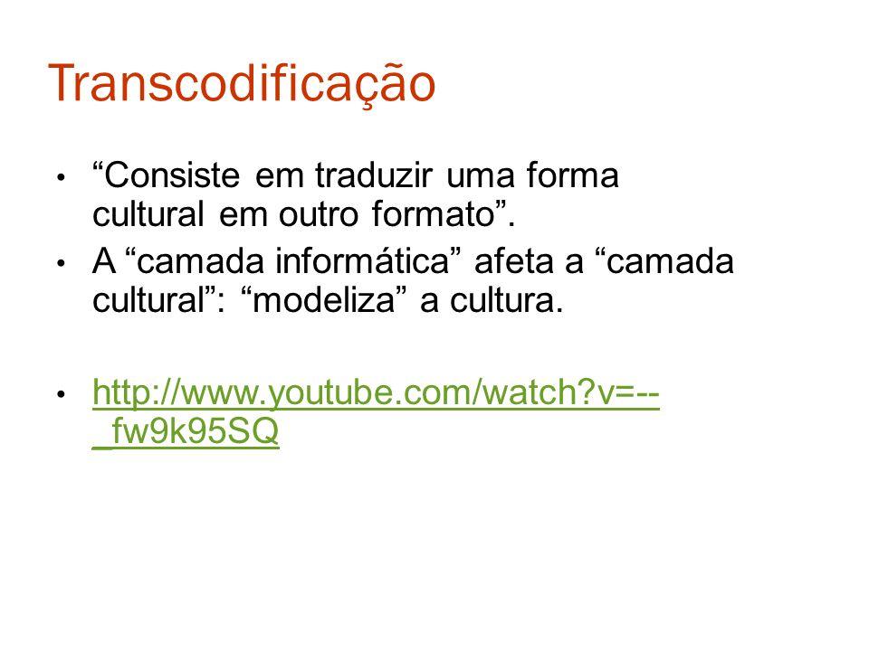 Transcodificação Consiste em traduzir uma forma cultural em outro formato .