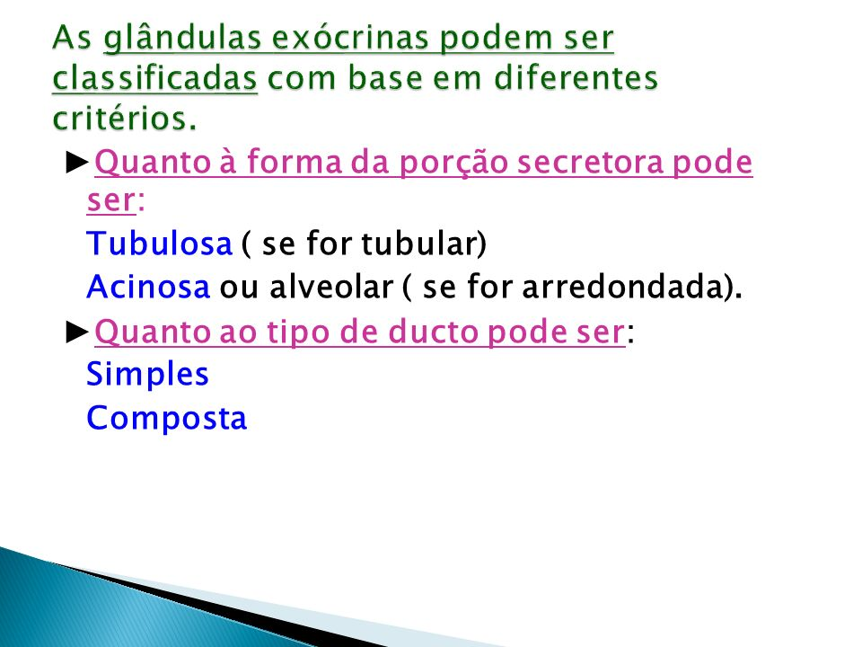 As glândulas exócrinas podem ser classificadas com base em diferentes critérios.
