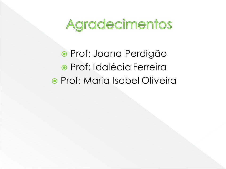 Agradecimentos Prof: Joana Perdigão Prof: Idalécia Ferreira