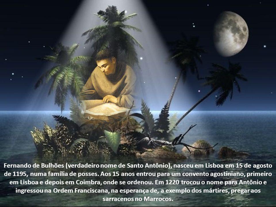 Fernando de Bulhões (verdadeiro nome de Santo Antônio), nasceu em Lisboa em 15 de agosto de 1195, numa família de posses.