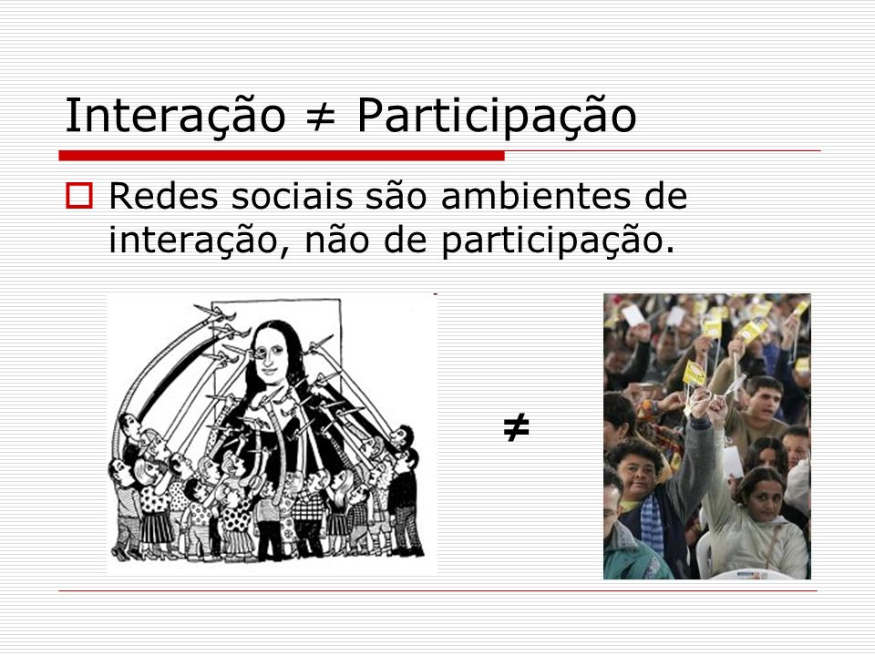 Interação ≠ Participação