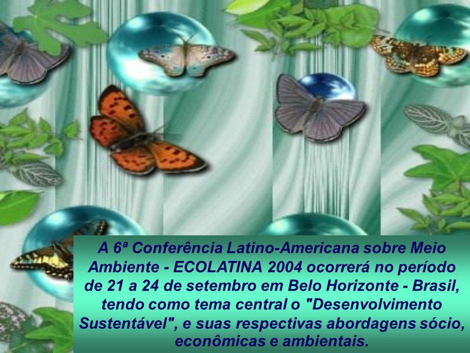 A 6ª Conferência Latino-Americana sobre Meio Ambiente - ECOLATINA 2004 ocorrerá no período de 21 a 24 de setembro em Belo Horizonte - Brasil, tendo como tema central o Desenvolvimento Sustentável , e suas respectivas abordagens sócio, econômicas e ambientais.