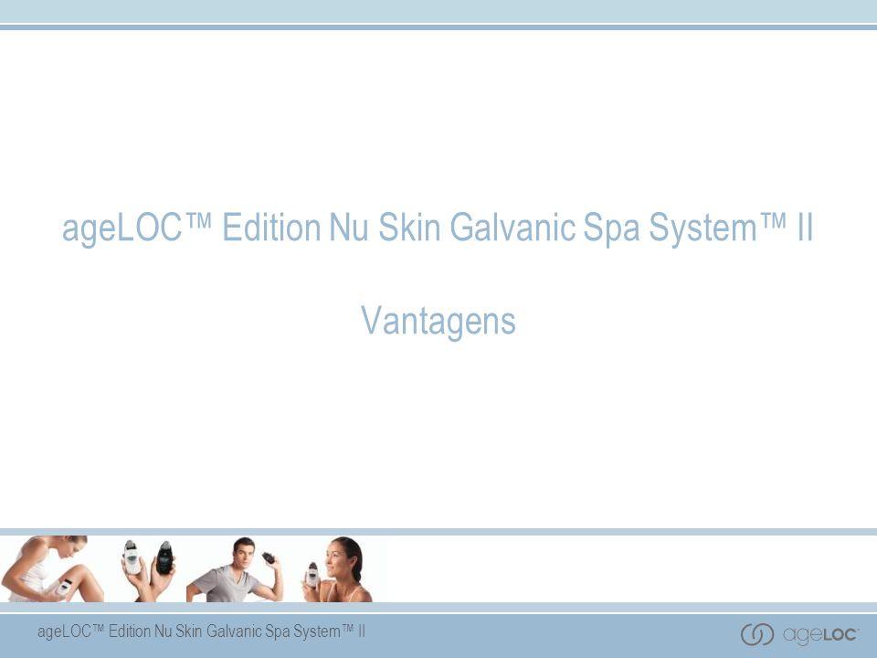 ageLOC™ Edition Nu Skin Galvanic Spa System™ II Vantagens
