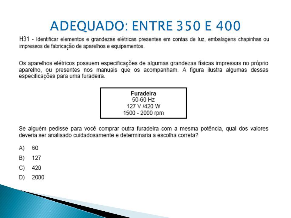 ADEQUADO: ENTRE 350 E 400