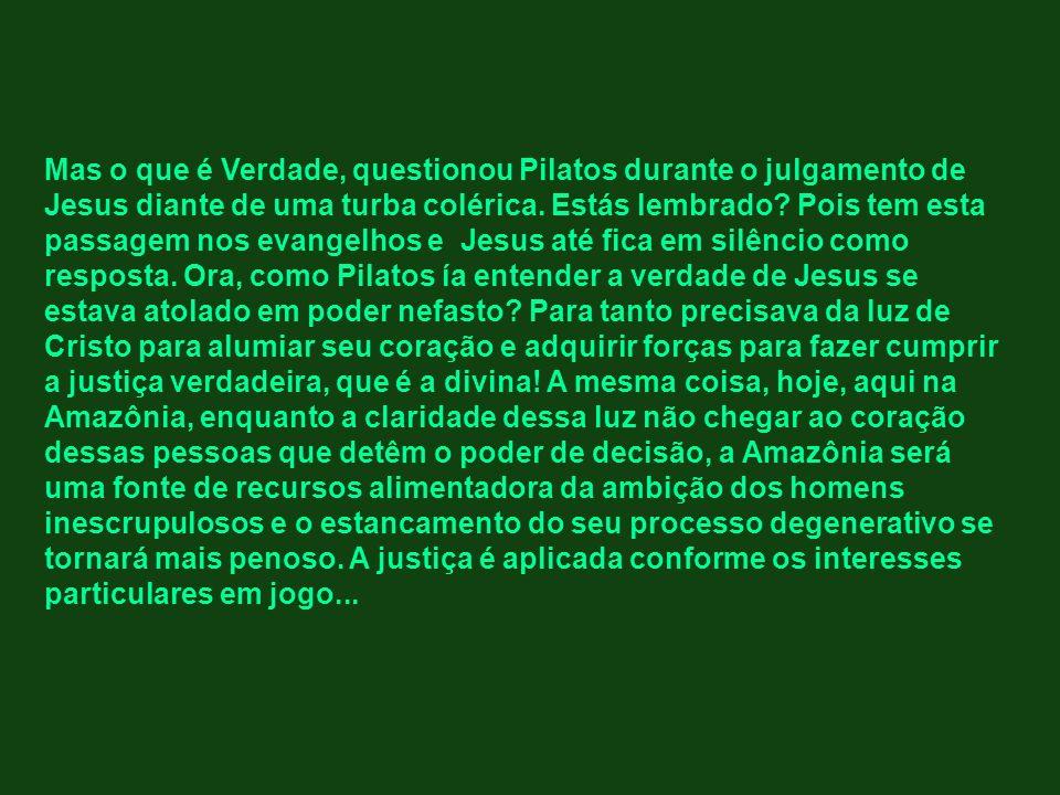 Mas o que é Verdade, questionou Pilatos durante o julgamento de Jesus diante de uma turba colérica.