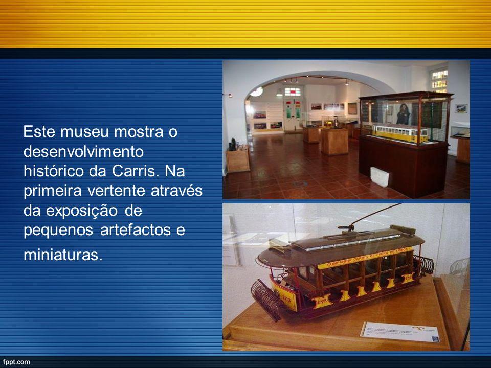 Este museu mostra o desenvolvimento histórico da Carris