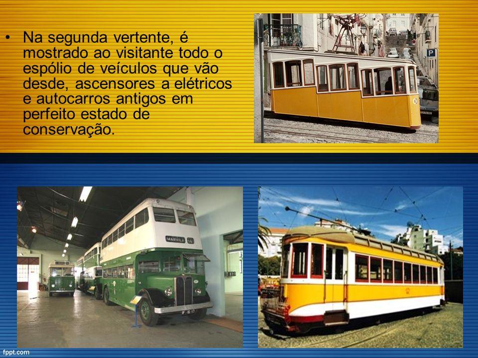 Na segunda vertente, é mostrado ao visitante todo o espólio de veículos que vão desde, ascensores a elétricos e autocarros antigos em perfeito estado de conservação.