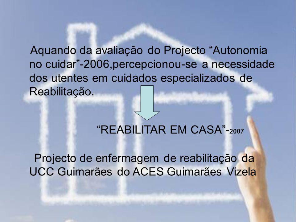 Aquando da avaliação do Projecto Autonomia no cuidar -2006,percepcionou-se a necessidade dos utentes em cuidados especializados de Reabilitação.