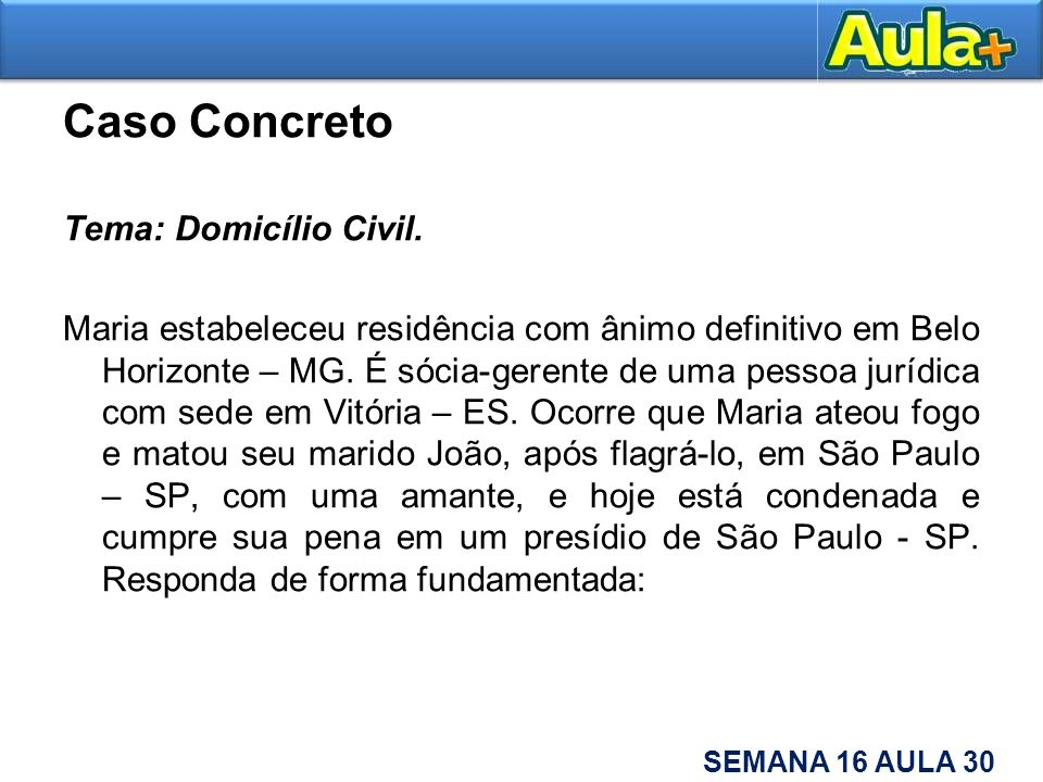 Caso Concreto Tema: Domicílio Civil.