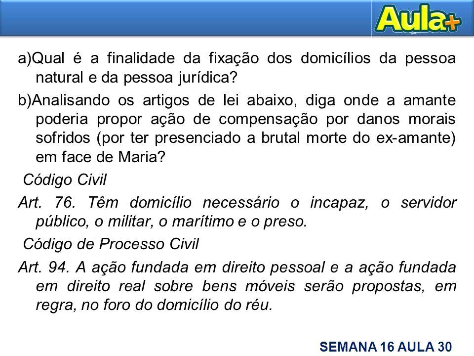 a)Qual é a finalidade da fixação dos domicílios da pessoa natural e da pessoa jurídica.