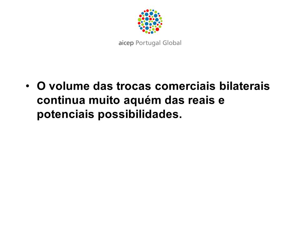 O volume das trocas comerciais bilaterais continua muito aquém das reais e potenciais possibilidades.