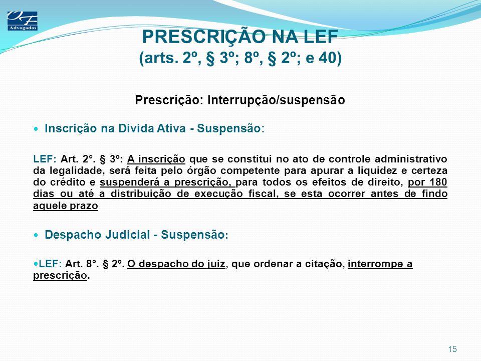 PRESCRIÇÃO NA LEF (arts. 2º, § 3º; 8º, § 2º; e 40)