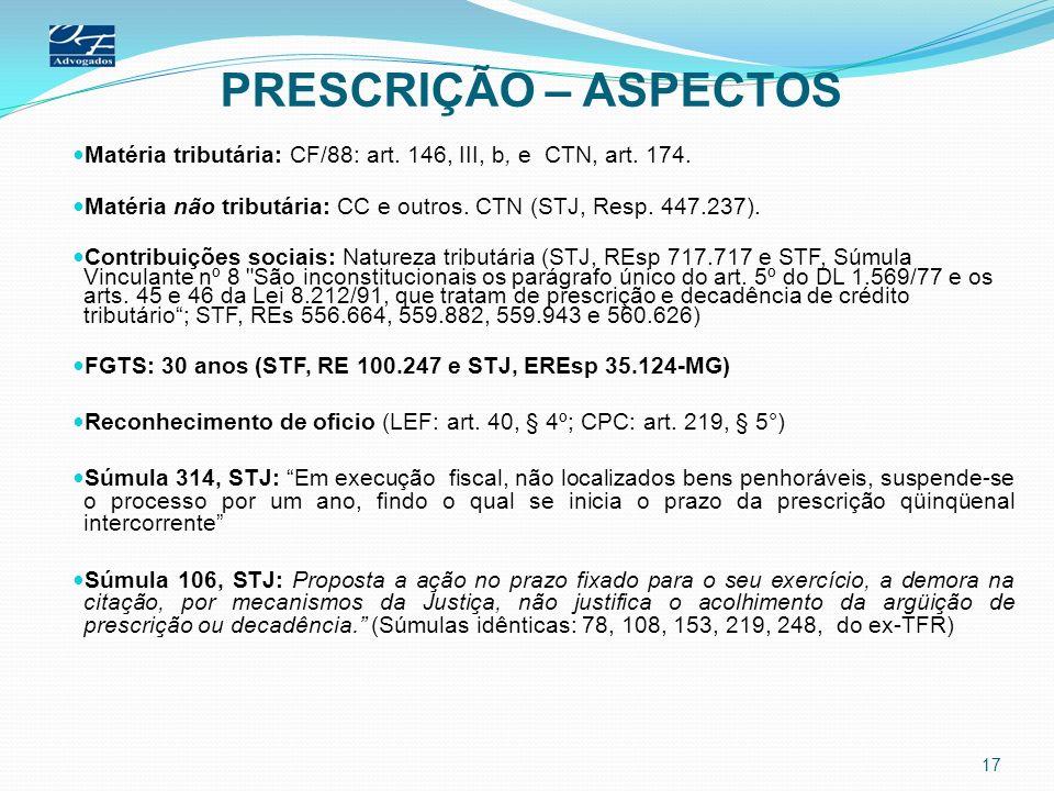 PRESCRIÇÃO – ASPECTOS Matéria tributária: CF/88: art. 146, III, b, e CTN, art. 174. Matéria não tributária: CC e outros. CTN (STJ, Resp. 447.237).