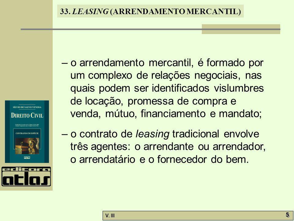 – o arrendamento mercantil, é formado por um complexo de relações negociais, nas quais podem ser identificados vislumbres de locação, promessa de compra e venda, mútuo, financiamento e mandato;