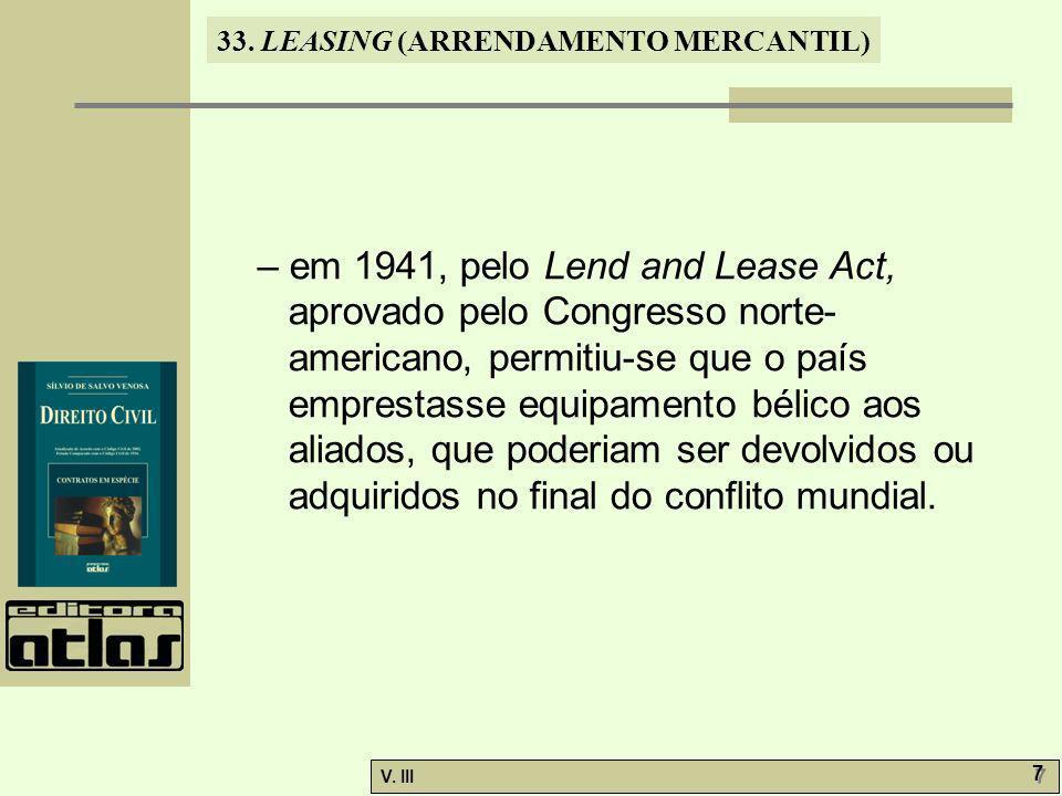 – em 1941, pelo Lend and Lease Act, aprovado pelo Congresso norte-americano, permitiu-se que o país emprestasse equipamento bélico aos aliados, que poderiam ser devolvidos ou adquiridos no final do conflito mundial.