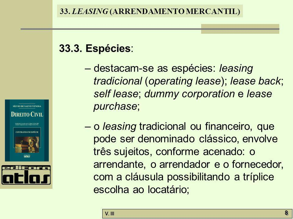 33.3. Espécies: – destacam-se as espécies: leasing tradicional (operating lease); lease back; self lease; dummy corporation e lease purchase;