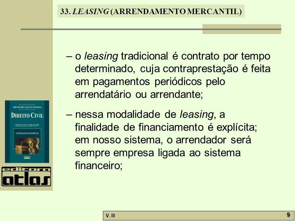 – o leasing tradicional é contrato por tempo determinado, cuja contraprestação é feita em pagamentos periódicos pelo arrendatário ou arrendante;