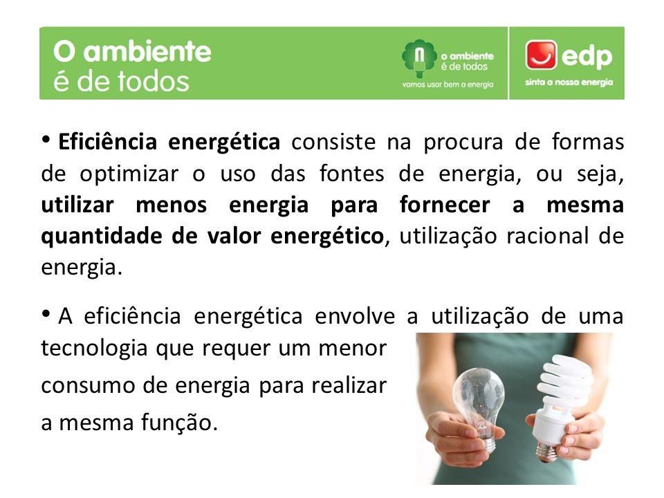 Eficiência energética consiste na procura de formas de optimizar o uso das fontes de energia, ou seja, utilizar menos energia para fornecer a mesma quantidade de valor energético, utilização racional de energia.