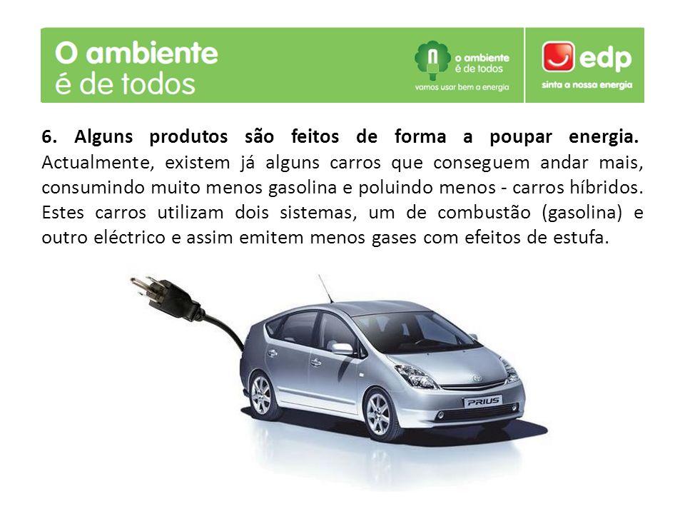 6. Alguns produtos são feitos de forma a poupar energia
