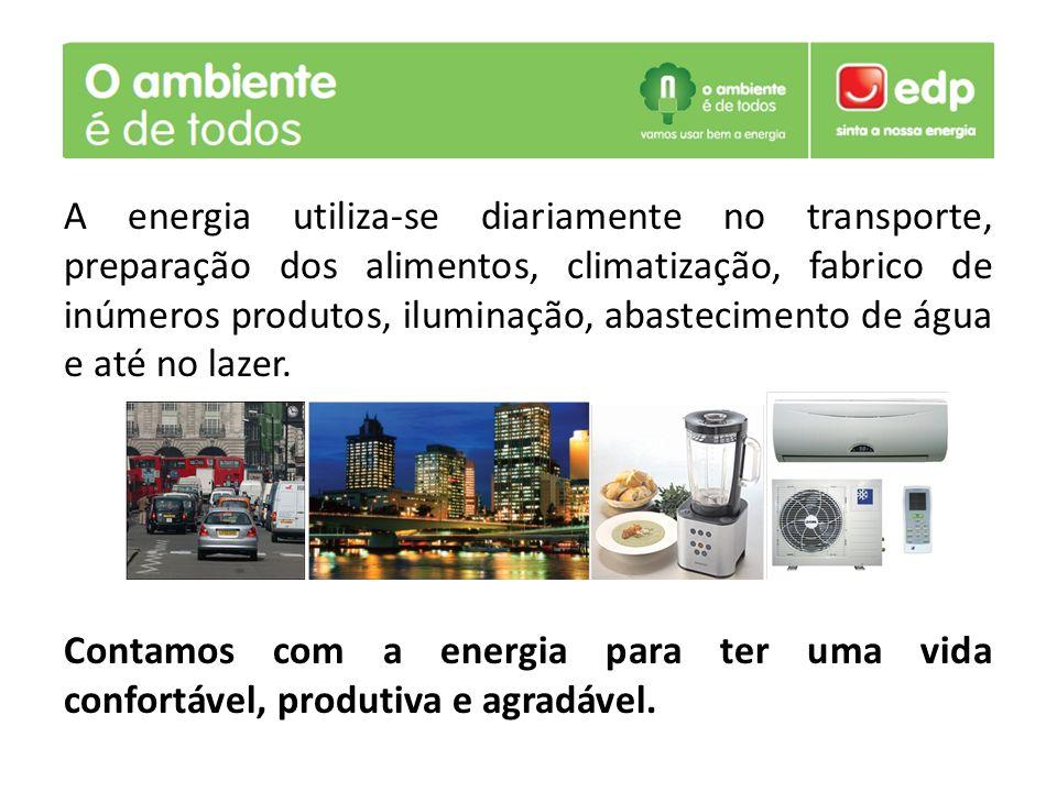 A energia utiliza-se diariamente no transporte, preparação dos alimentos, climatização, fabrico de inúmeros produtos, iluminação, abastecimento de água e até no lazer.