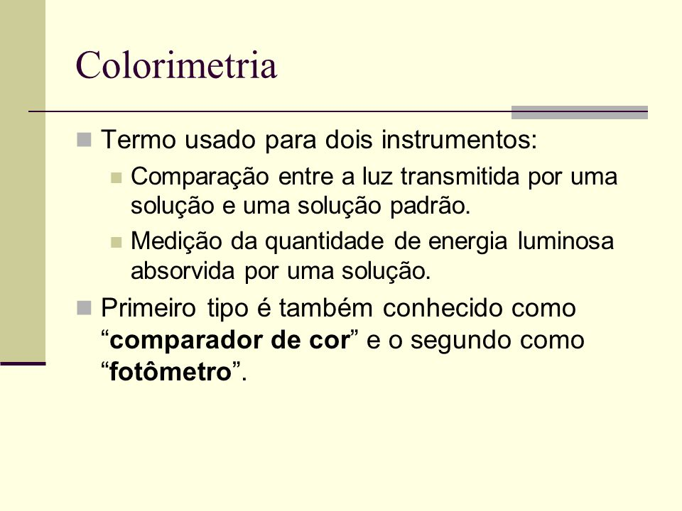 Colorimetria Termo usado para dois instrumentos: