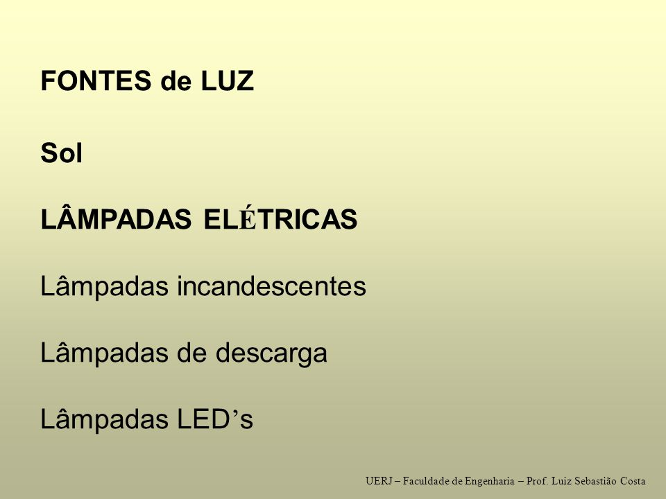Lâmpadas incandescentes Lâmpadas de descarga Lâmpadas LED's