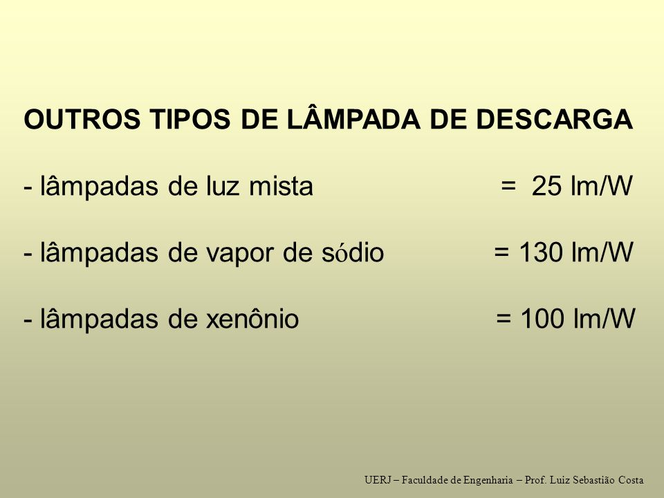 OUTROS TIPOS DE LÂMPADA DE DESCARGA - lâmpadas de luz mista = 25 lm/W