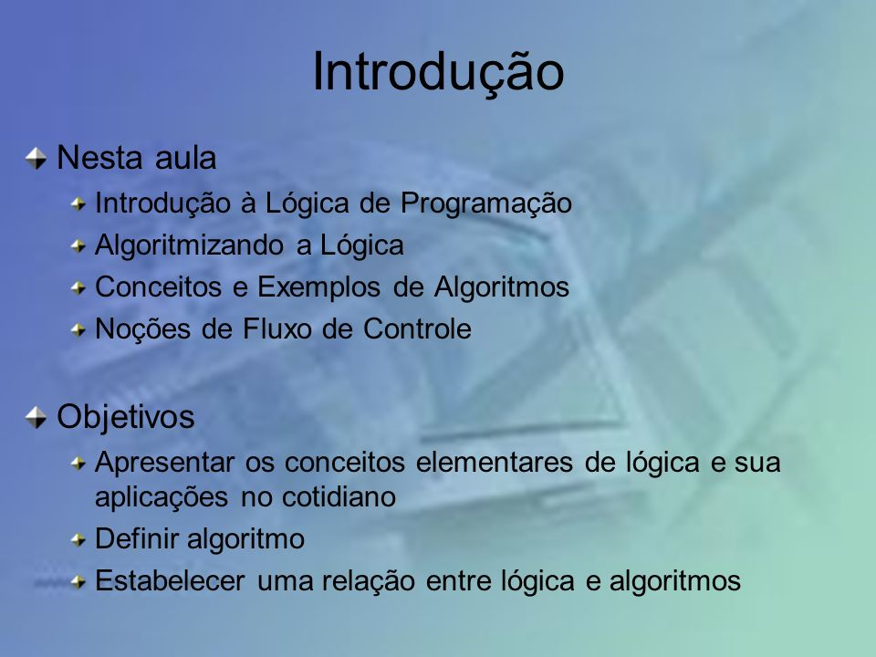 Introdução Nesta aula Objetivos Introdução à Lógica de Programação