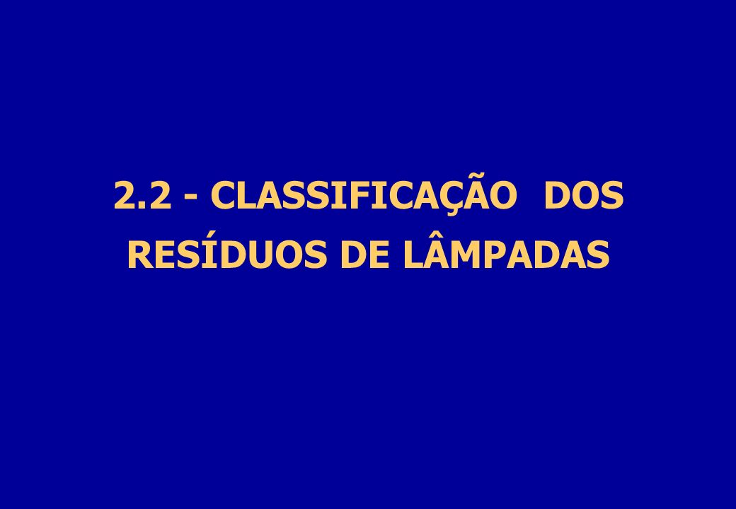 2.2 - CLASSIFICAÇÃO DOS RESÍDUOS DE LÂMPADAS