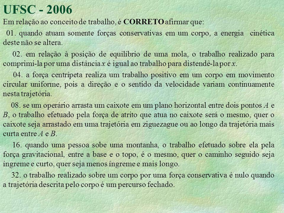 UFSC - 2006 Em relação ao conceito de trabalho, é CORRETO afirmar que: