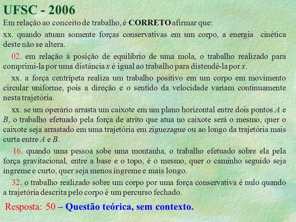 UFSC - 2006 Resposta: 50 – Questão teórica, sem contexto.