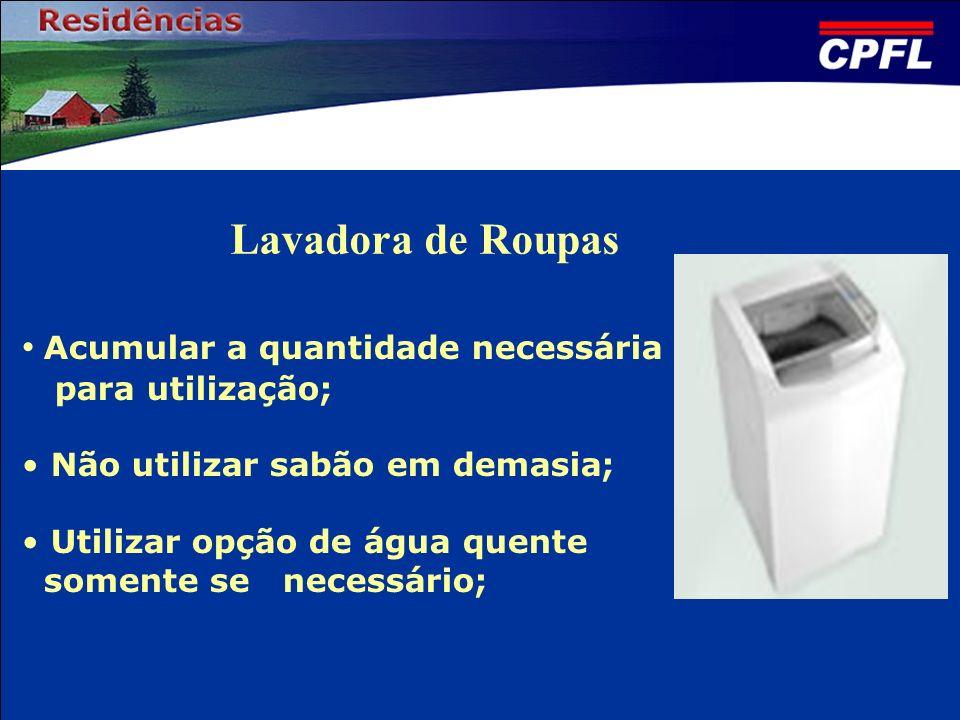 Lavadora de Roupas Acumular a quantidade necessária para utilização;