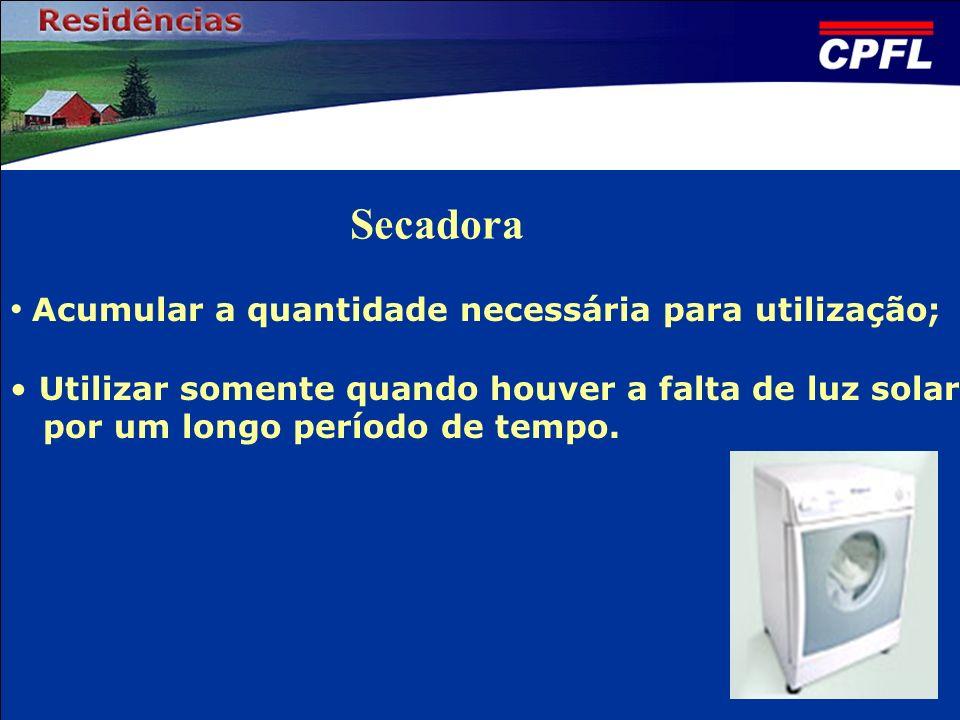 Secadora Acumular a quantidade necessária para utilização;