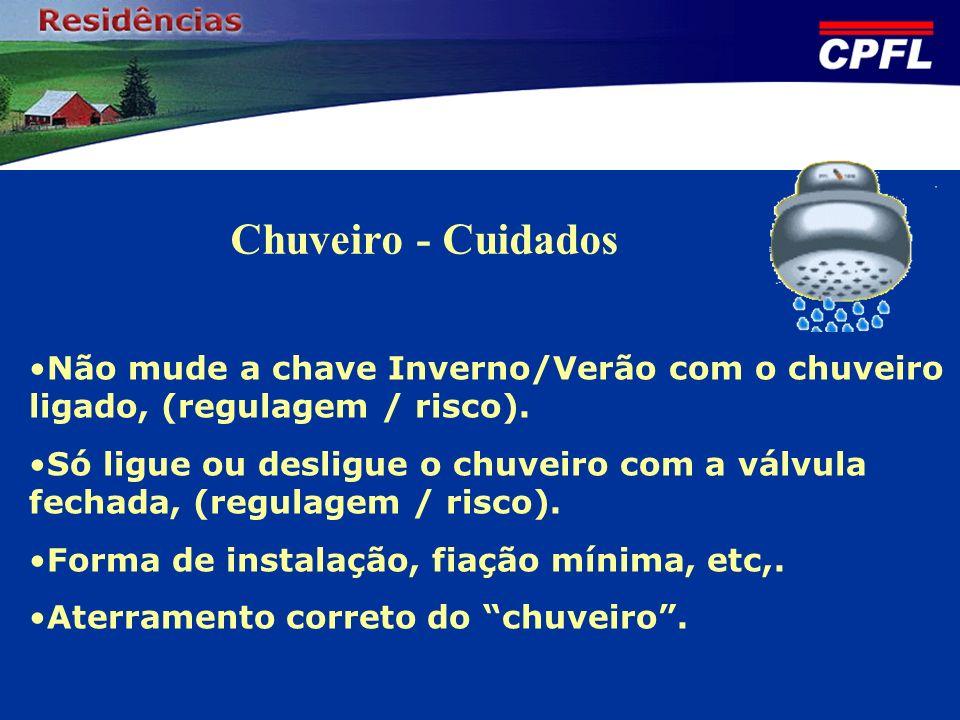 Chuveiro - Cuidados Não mude a chave Inverno/Verão com o chuveiro ligado, (regulagem / risco).