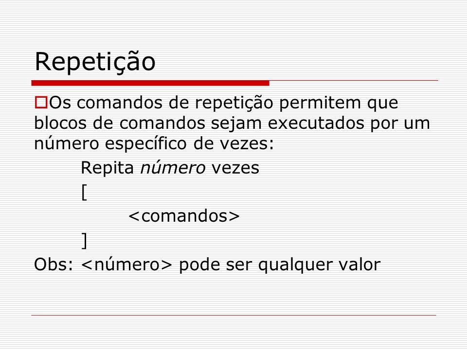 Repetição Os comandos de repetição permitem que blocos de comandos sejam executados por um número específico de vezes: