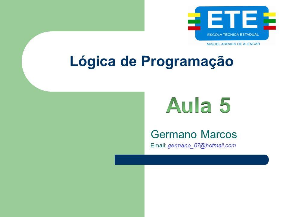 Aula 5 Lógica de Programação Germano Marcos