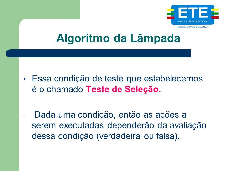 Algoritmo da Lâmpada Essa condição de teste que estabelecemos é o chamado Teste de Seleção.