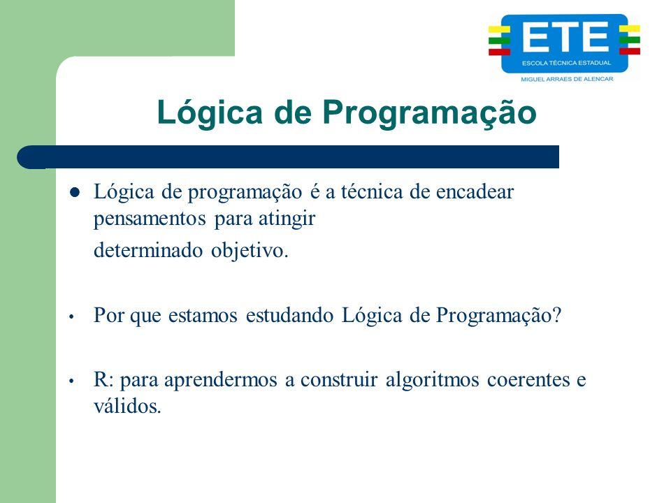 Lógica de Programação Lógica de programação é a técnica de encadear pensamentos para atingir. determinado objetivo.
