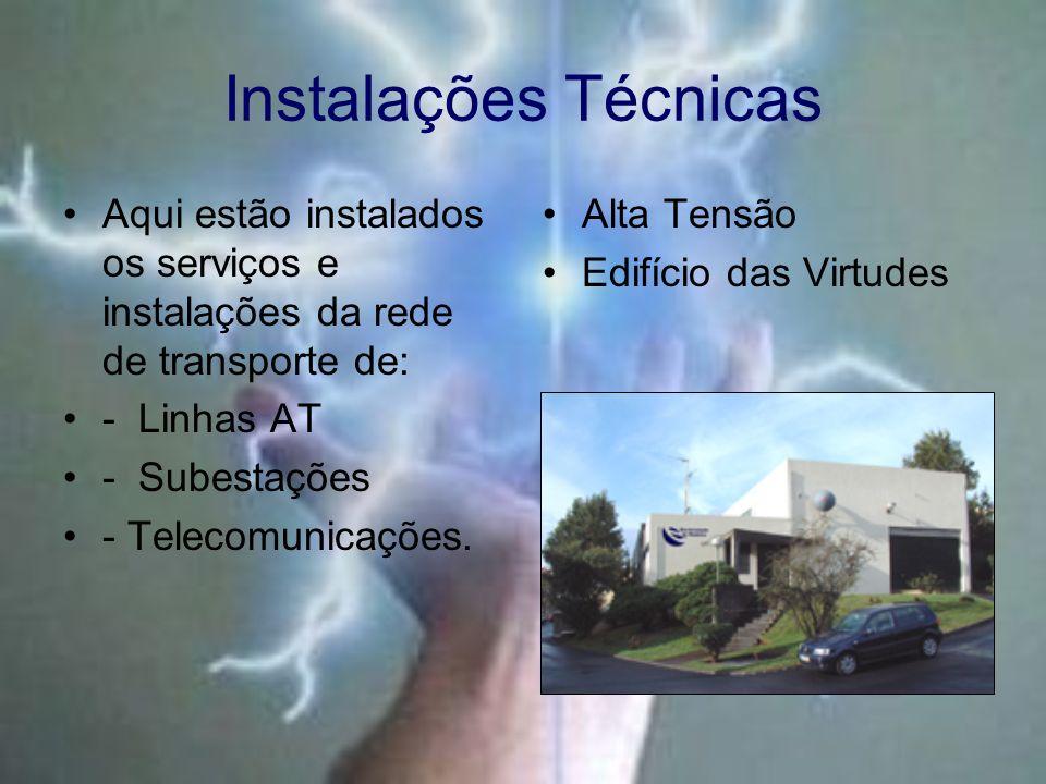 Instalações Técnicas Aqui estão instalados os serviços e instalações da rede de transporte de: - Linhas AT.