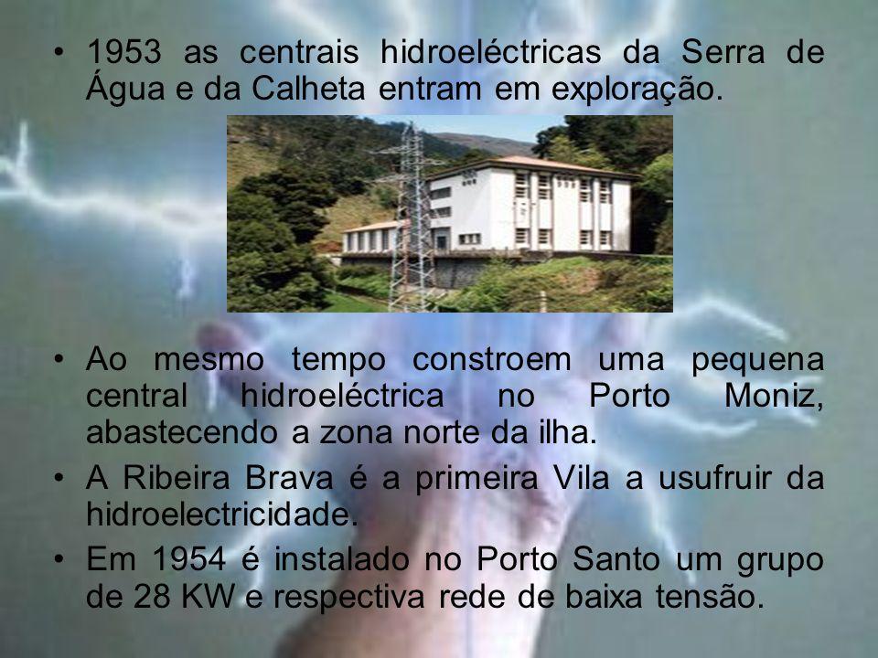 1953 as centrais hidroeléctricas da Serra de Água e da Calheta entram em exploração.