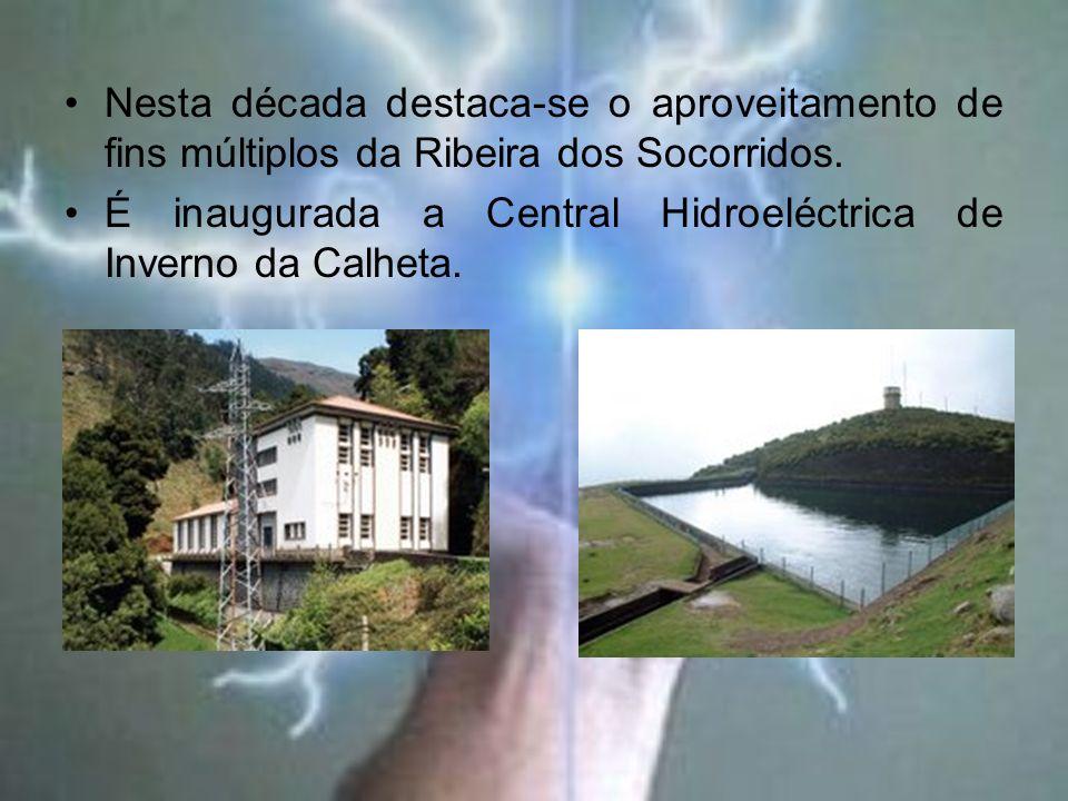 Nesta década destaca-se o aproveitamento de fins múltiplos da Ribeira dos Socorridos.