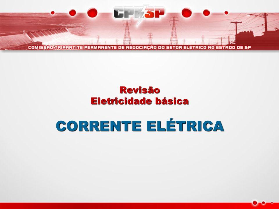 Revisão Eletricidade básica CORRENTE ELÉTRICA