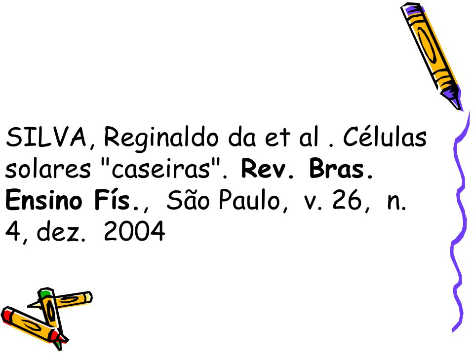 SILVA, Reginaldo da et al. Células solares caseiras . Rev. Bras