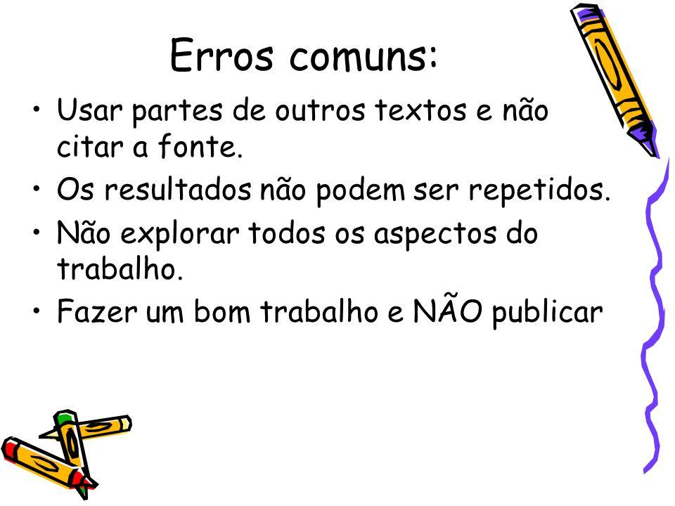 Erros comuns: Usar partes de outros textos e não citar a fonte.