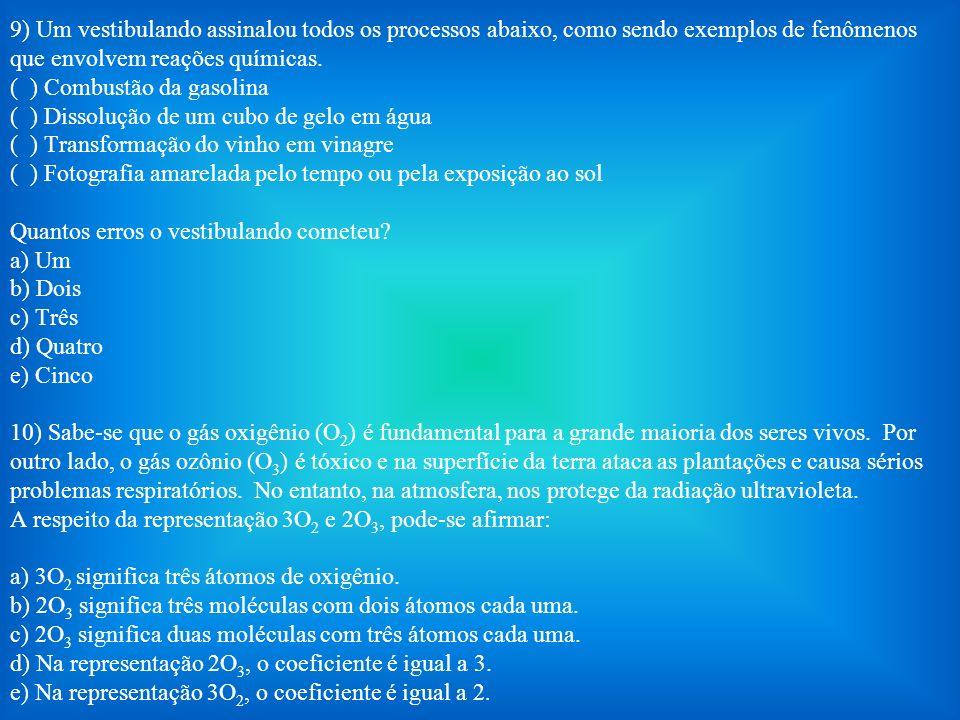 9) Um vestibulando assinalou todos os processos abaixo, como sendo exemplos de fenômenos que envolvem reações químicas.